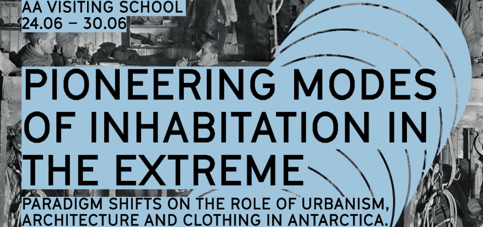 Pioneering Modes of in-habitation in the Extreme | London AA Visiting School