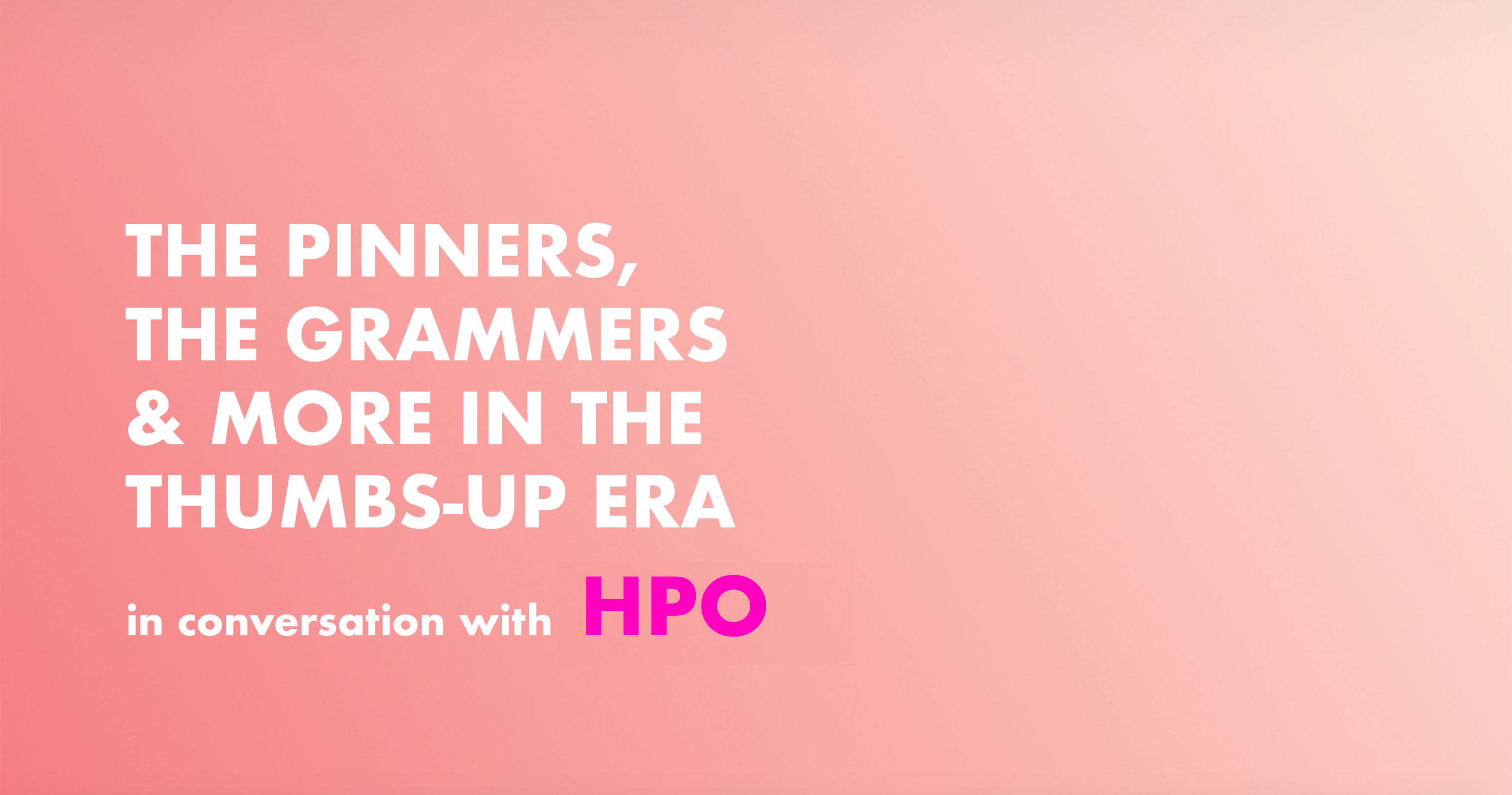 The Pinners, the Grammers and more in the thumbs up era: HPO