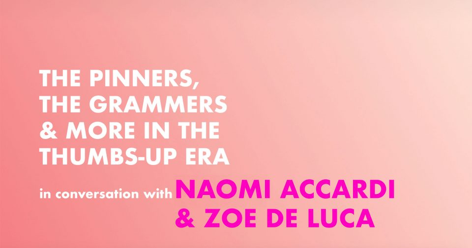 The Pinners, the Grammers and more in the thumbs up era: Naomi Accardi & Zoe De Luca